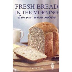 Photo of Fresh Bread In The Morning From Your Bread Machine, Annette Yates Book
