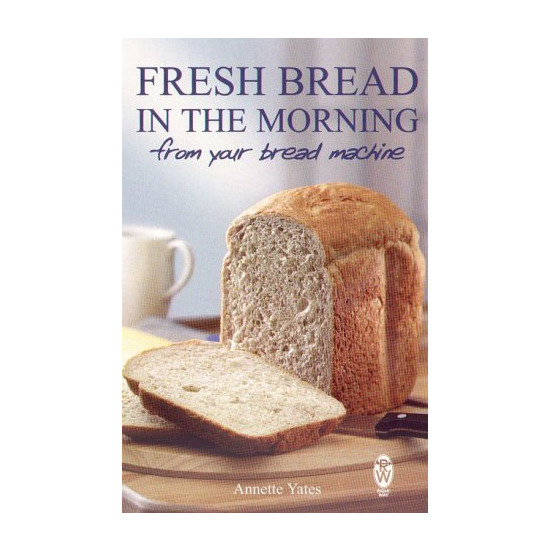 Fresh Bread in the Morning from Your Bread Machine, Annette Yates
