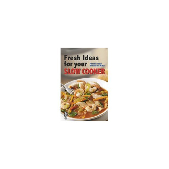 Fresh Ideas for Your Slow Cooker Annette Yates Norma Miller