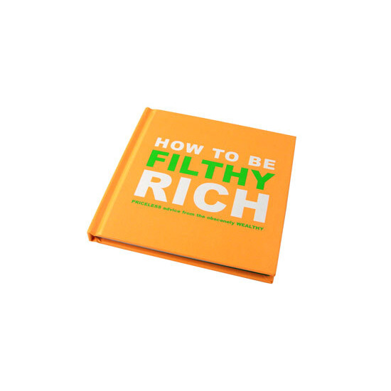 How To Be Filthy Rich